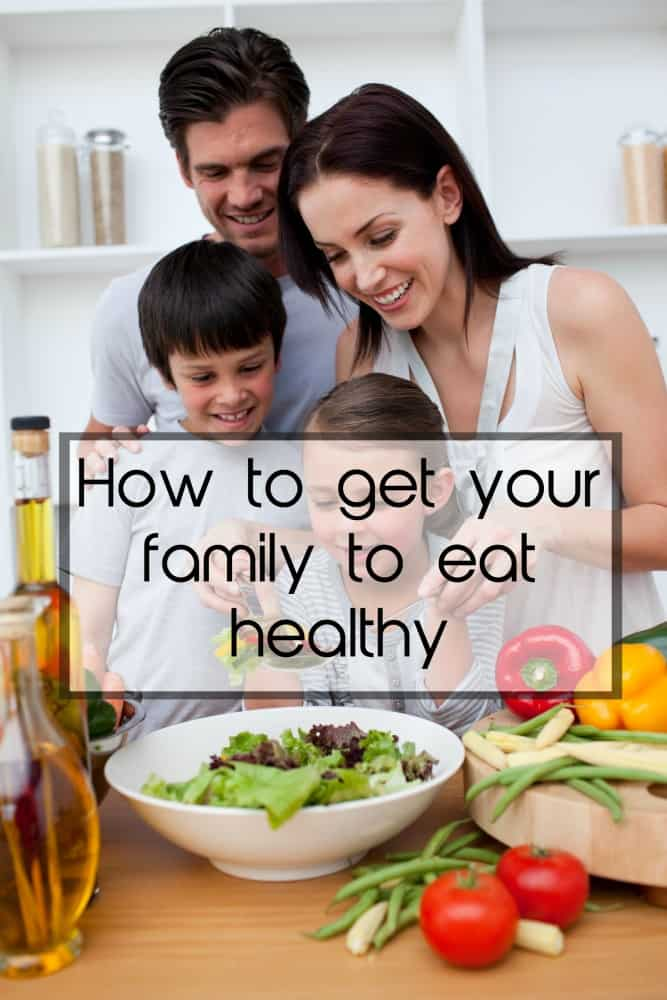 How to get your family to eat healthy.