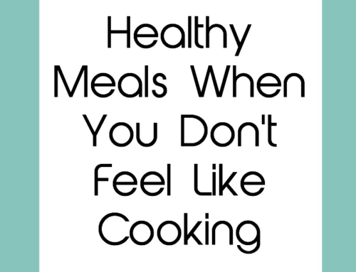 Healthy meals when you don't feel like cooking