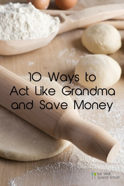 10 ways to act like Grandma and save money.