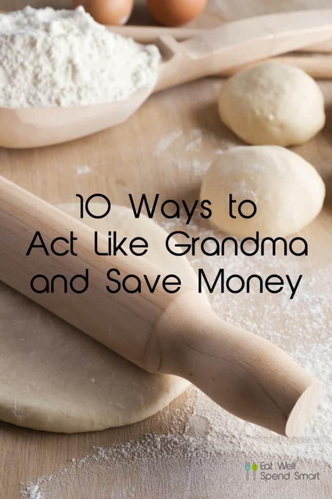10 ways to act like Grandma and save money.