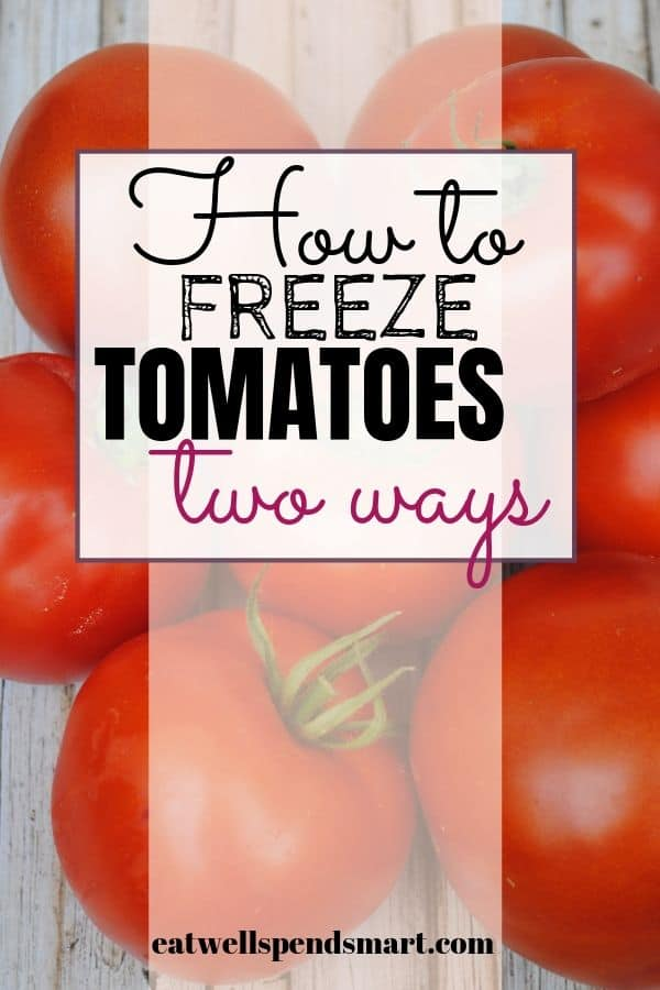 How to freeze tomatoes two ways.